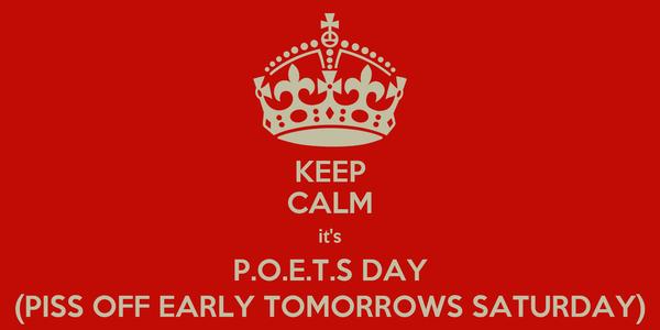 keep-calm-it-s-p-o-e-t-s-day-piss-off-early-tomorrows-saturday.png